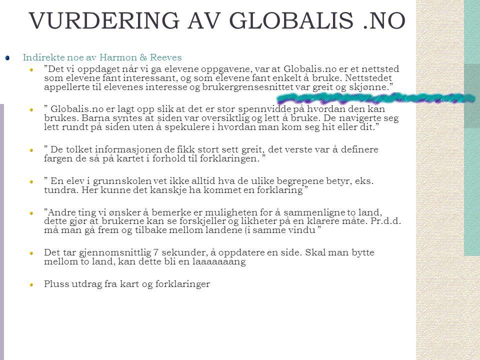 Indirekte noe av Harmon & Reeves Det vi oppdaget når vi ga elevene oppgavene, var at Globalis.no er et nettsted som elevene fant interessant, og som elevene fant enkelt å bruke.