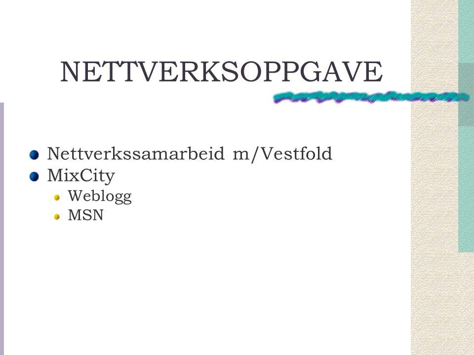 NETTVERKSOPPGAVE Nettverkssamarbeid m/Vestfold MixCity Weblogg MSN