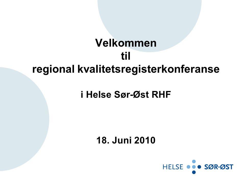 Velkommen til regional kvalitetsregisterkonferanse i Helse Sør-Øst RHF 18. Juni 2010