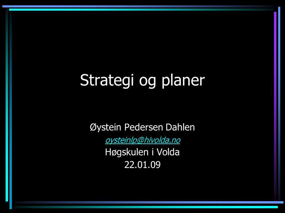 Strategi og planer Øystein Pedersen Dahlen oysteinlp@hivolda.no Høgskulen i Volda 22.01.09