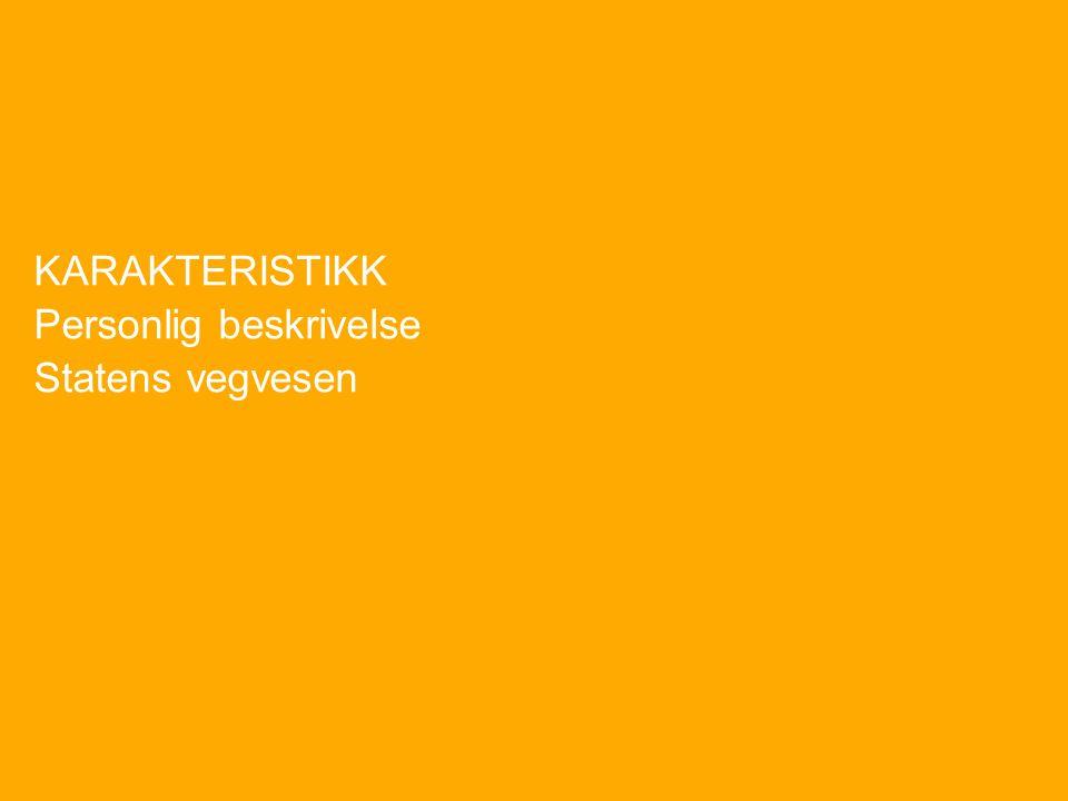 KARAKTERISTIKK Personlig beskrivelse Statens vegvesen