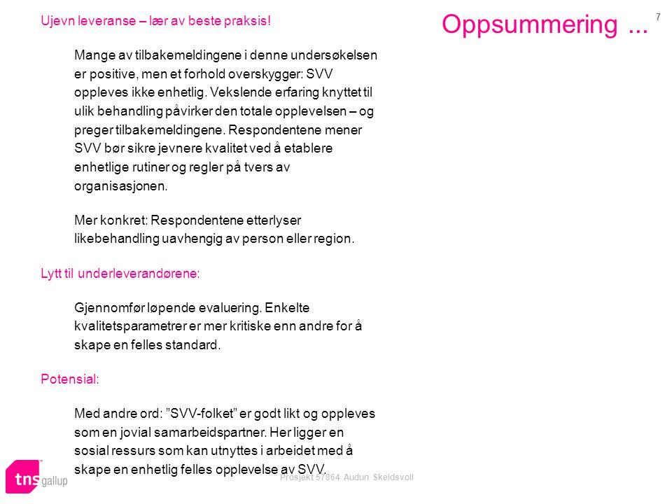 7 Prosjekt 57864 Audun Skeidsvoll Oppsummering... Ujevn leveranse – lær av beste praksis! Mange av tilbakemeldingene i denne undersøkelsen er positive