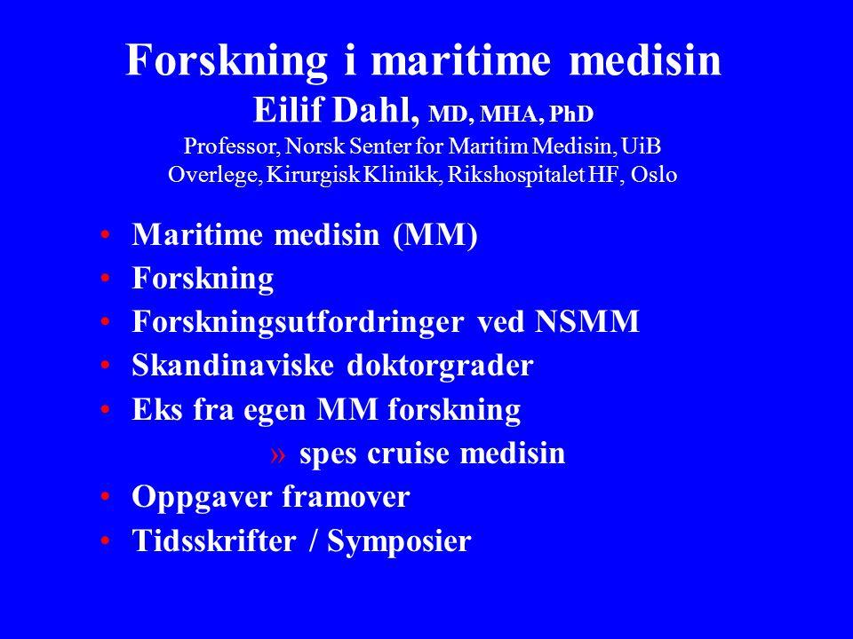 Forskning i maritime medisin Eilif Dahl, MD, MHA, PhD Professor, Norsk Senter for Maritim Medisin, UiB Overlege, Kirurgisk Klinikk, Rikshospitalet HF,
