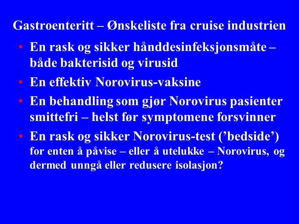 Gastroenteritt – Ønskeliste fra cruise industrien •En rask og sikker hånddesinfeksjonsmåte – både bakterisid og virusid •En effektiv Norovirus-vaksine