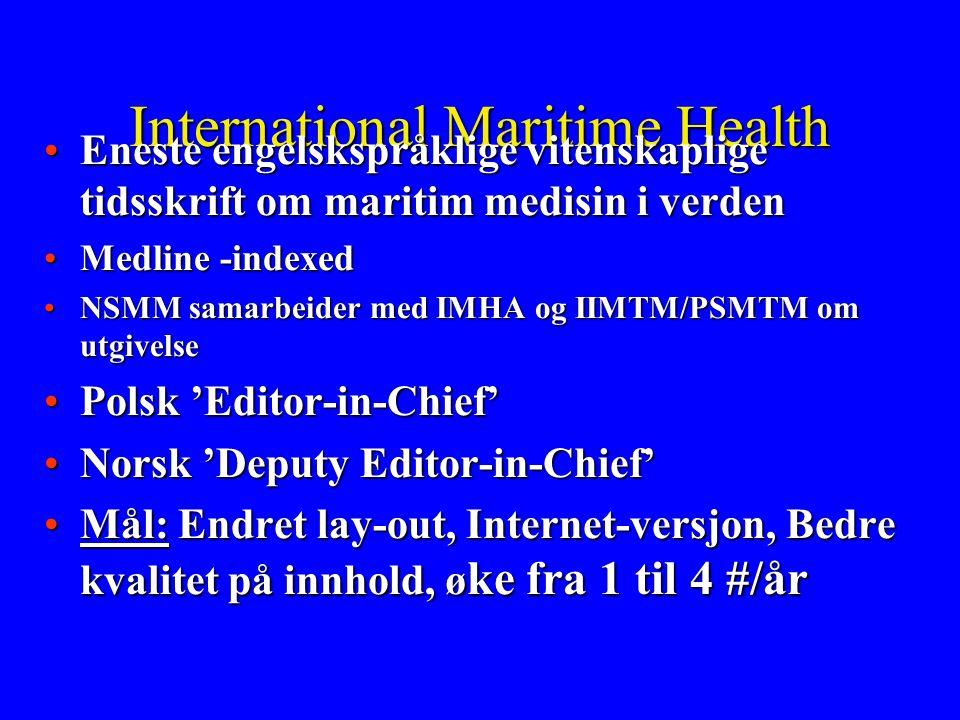 International Maritime Health •Eneste engelskspråklige vitenskaplige tidsskrift om maritim medisin i verden •Medline -indexed •NSMM samarbeider med IM