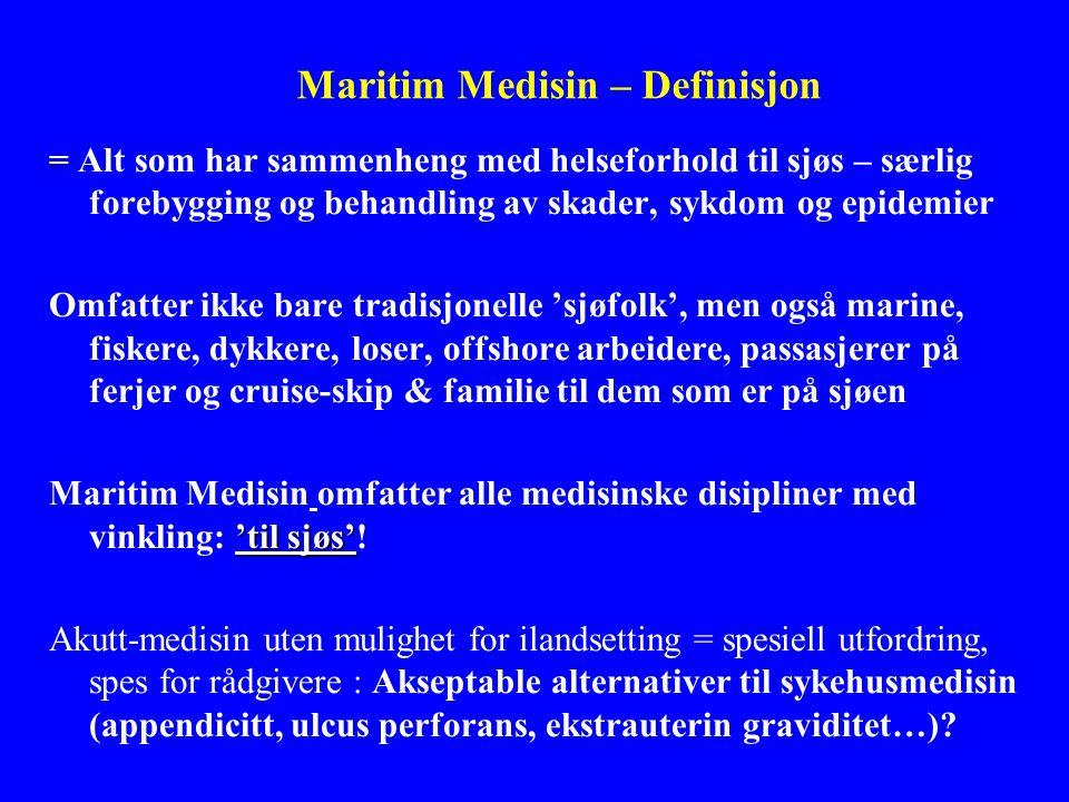 Maritim Medisin – Definisjon = Alt som har sammenheng med helseforhold til sjøs – særlig forebygging og behandling av skader, sykdom og epidemier Omfa