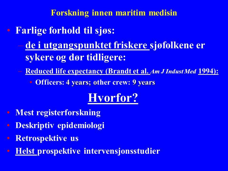 Forskning innen maritim medisin •Farlige forhold til sjøs: –de i utgangspunktet friskere sjøfolkene er sykere og dør tidligere: –Reduced life expectan