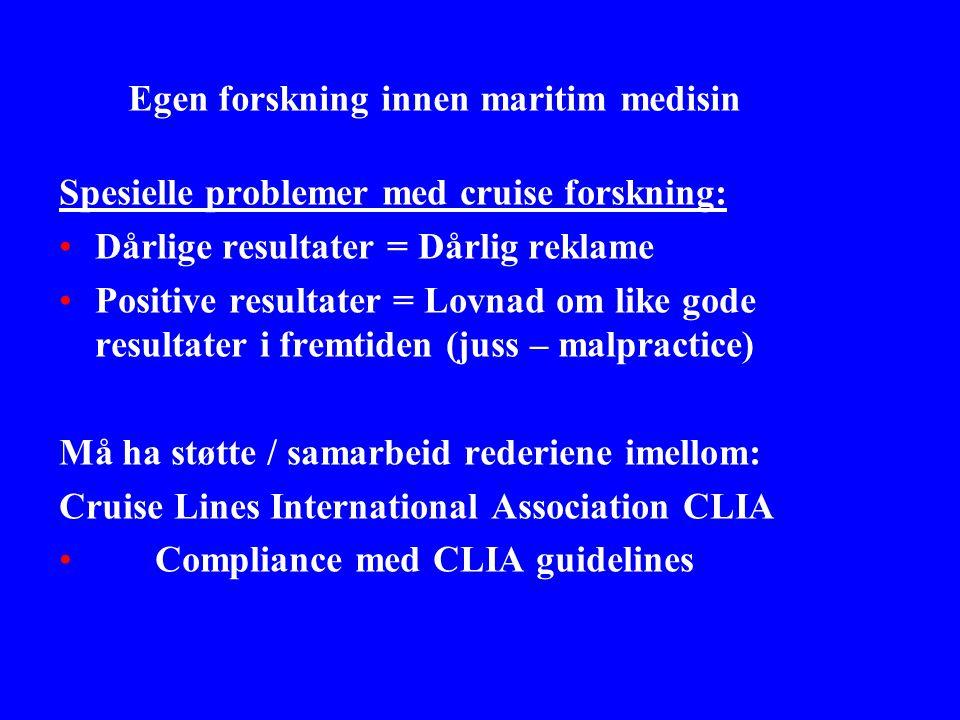 Egen forskning innen maritim medisin Spesielle problemer med cruise forskning: •Dårlige resultater = Dårlig reklame •Positive resultater = Lovnad om l