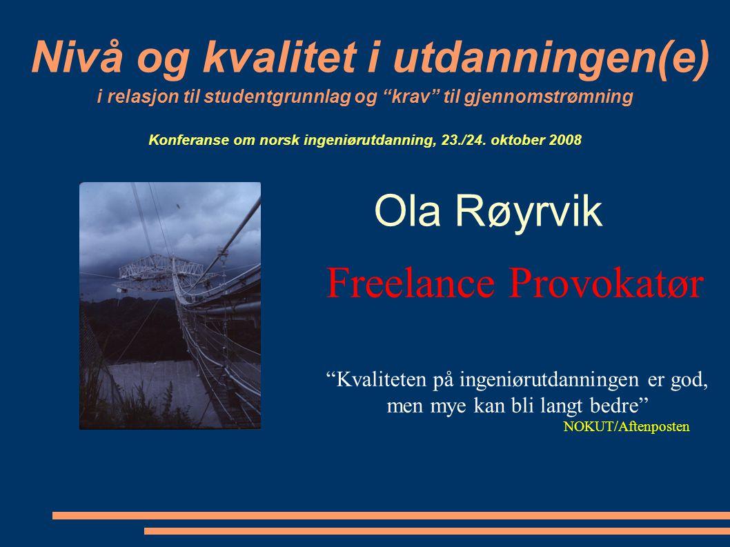 """Nivå og kvalitet i utdanningen(e) i relasjon til studentgrunnlag og """"krav"""" til gjennomstrømning Konferanse om norsk ingeniørutdanning, 23./24. oktober"""