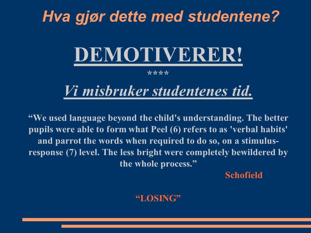 """Hva gjør dette med studentene? DEMOTIVERER! **** Vi misbruker studentenes tid. """"We used language beyond the child's understanding. The better pupils w"""