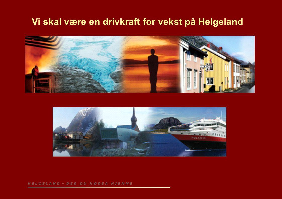 H E L G E L A N D – D E R D U H Ø R E R H J E M M E Vi skal være en drivkraft for vekst på Helgeland
