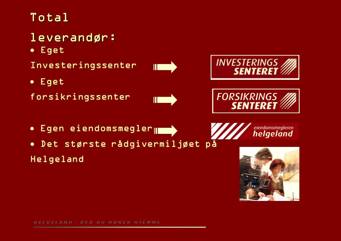 Total leverandør:  Eget Investeringssenter  Eget forsikringssenter  Egen eiendomsmegler  Det største rådgivermiljøet på Helgeland