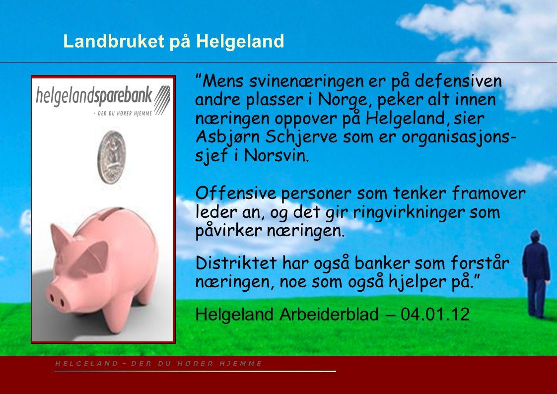 H E L G E L A N D – D E R D U H Ø R E R H J E M M E Landbruket på Helgeland Mens svinenæringen er på defensiven andre plasser i Norge, peker alt innen næringen oppover på Helgeland, sier Asbjørn Schjerve som er organisasjons- sjef i Norsvin.
