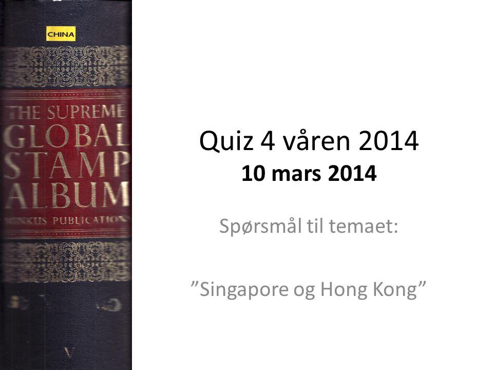 Quiz 4 våren 2014 10 mars 2014 Spørsmål til temaet: Singapore og Hong Kong