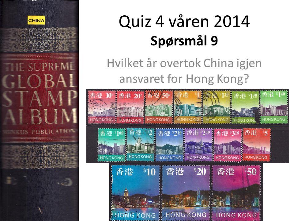 Quiz 4 våren 2014 Spørsmål 9 Hvilket år overtok China igjen ansvaret for Hong Kong