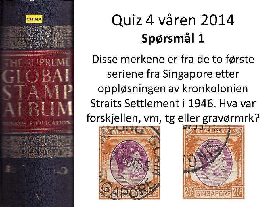 Quiz 4 våren 2014 Spørsmål 1 Disse merkene er fra de to første seriene fra Singapore etter oppløsningen av kronkolonien Straits Settlement i 1946.