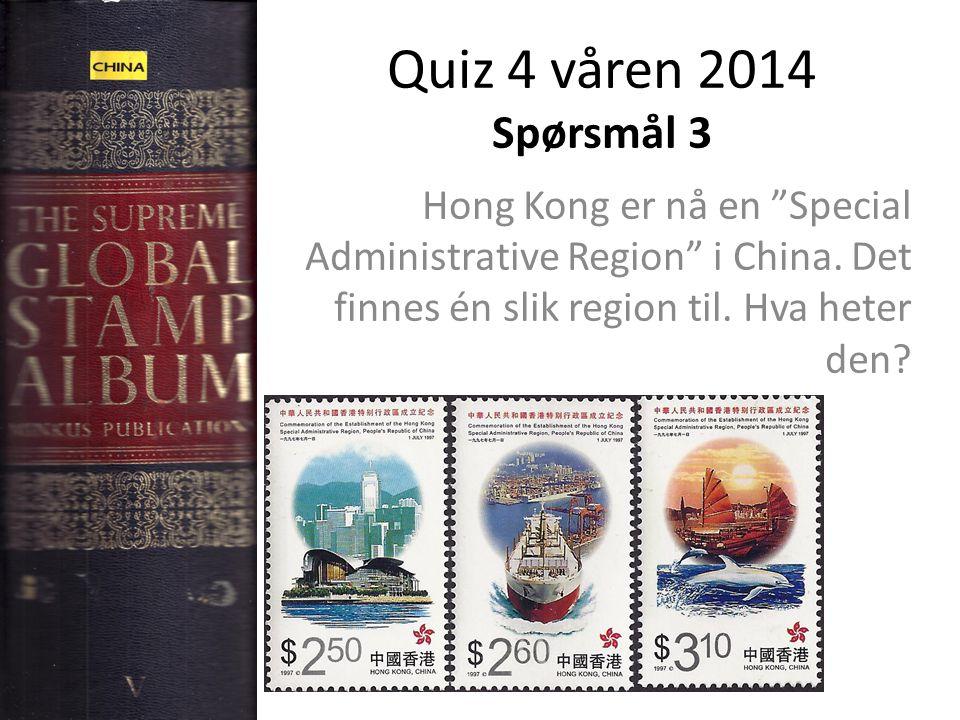 Quiz 4 våren 2014 Spørsmål 3 Hong Kong er nå en Special Administrative Region i China.