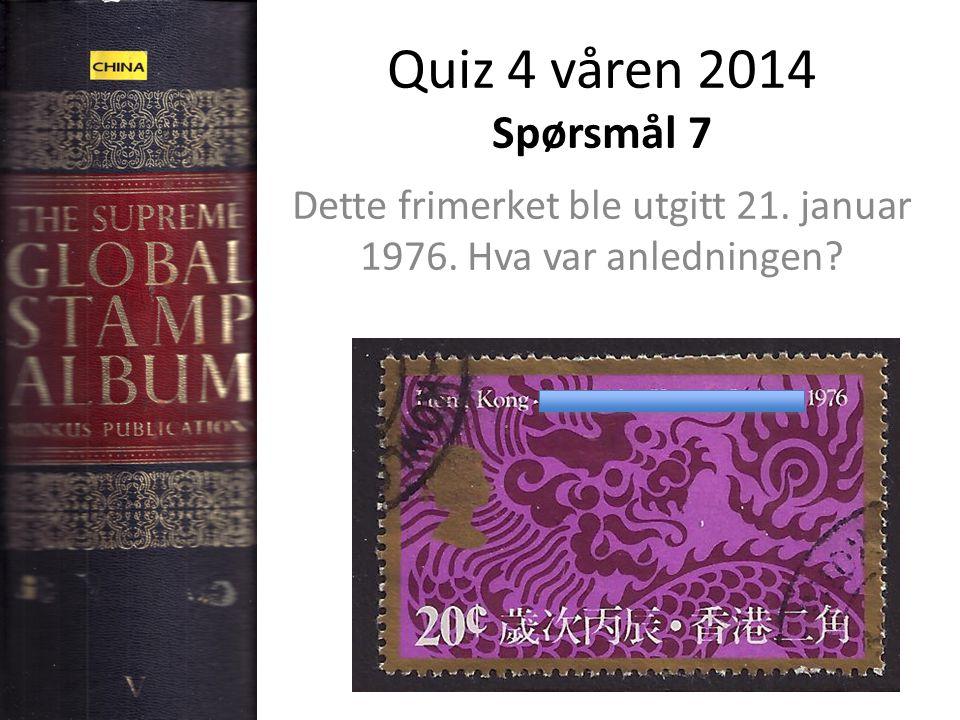 Quiz 4 våren 2014 Spørsmål 7 Dette frimerket ble utgitt 21. januar 1976. Hva var anledningen