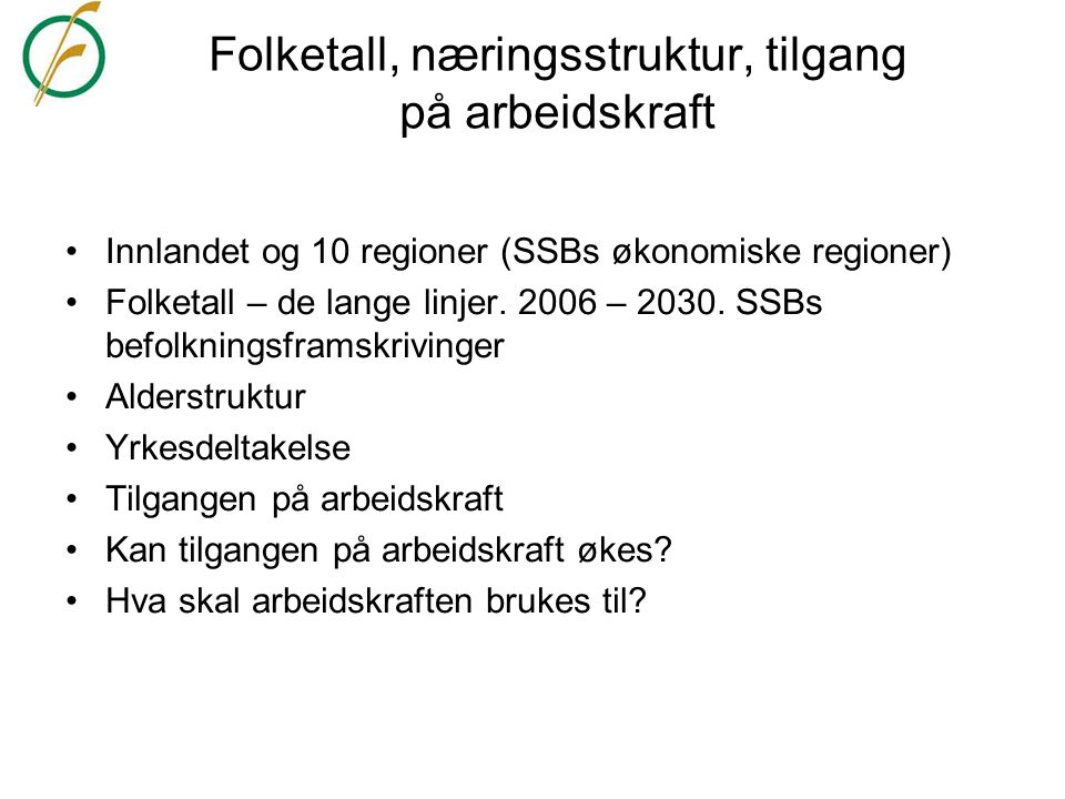 Folketall, næringsstruktur, tilgang på arbeidskraft •Innlandet og 10 regioner (SSBs økonomiske regioner) •Folketall – de lange linjer. 2006 – 2030. SS