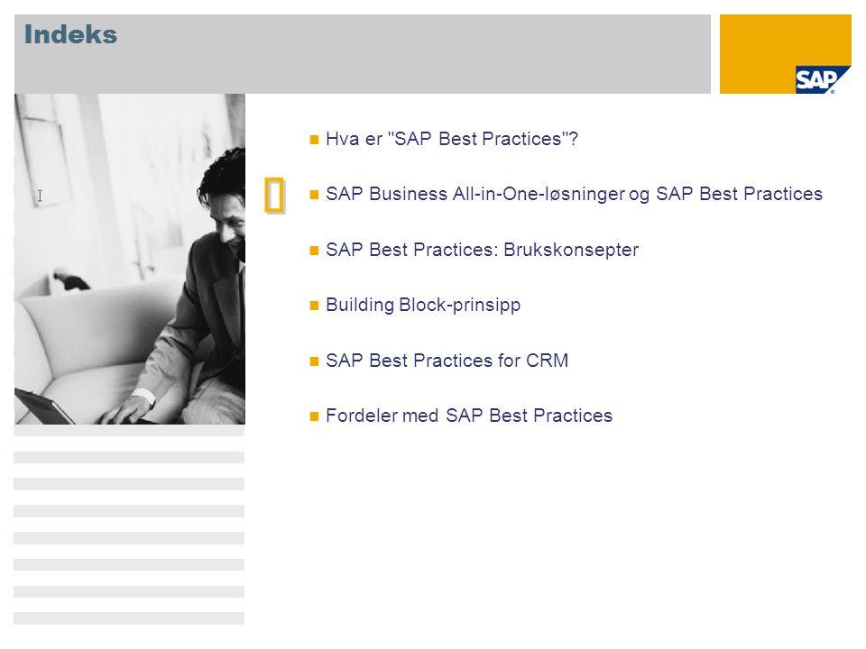 SAP Best Practices Et nøkkelelement i SAPs porteføljetilnærming til små og mellomstore bedrifter Konfigurerbar og utvidbar forretningsløsning med bransjespesifikke Best Practices Komplett forretningsløsning som kan tilpasses ved behov En enkel forretningsapplikasjon dekker grunnleggende funksjoner for små og mellomstore bedrifter Partnere Bransje- løsninger Akselerert av SAP Best Practices
