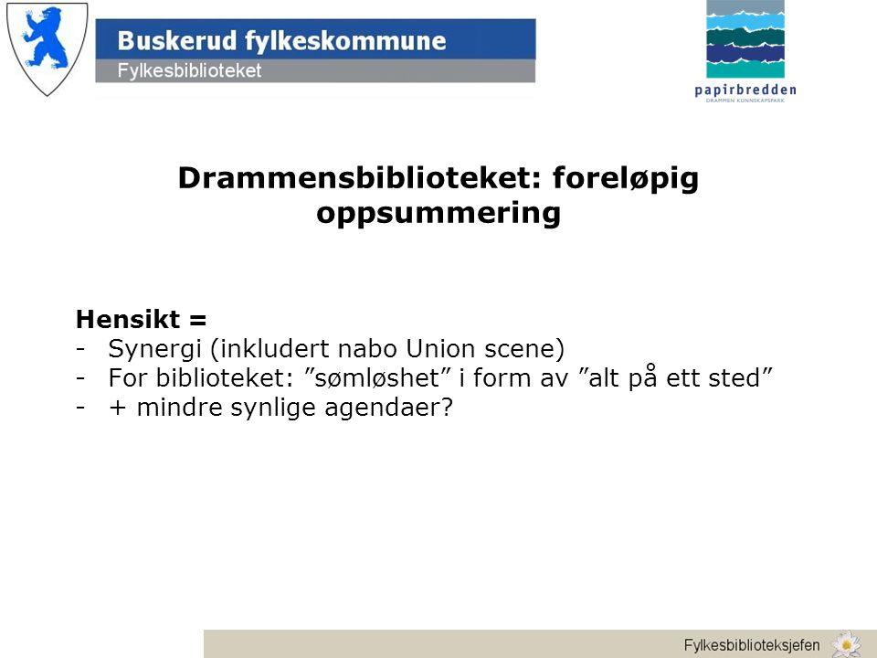 Drammensbiblioteket: foreløpig oppsummering Hensikt = -Synergi (inkludert nabo Union scene) -For biblioteket: sømløshet i form av alt på ett sted -+ mindre synlige agendaer
