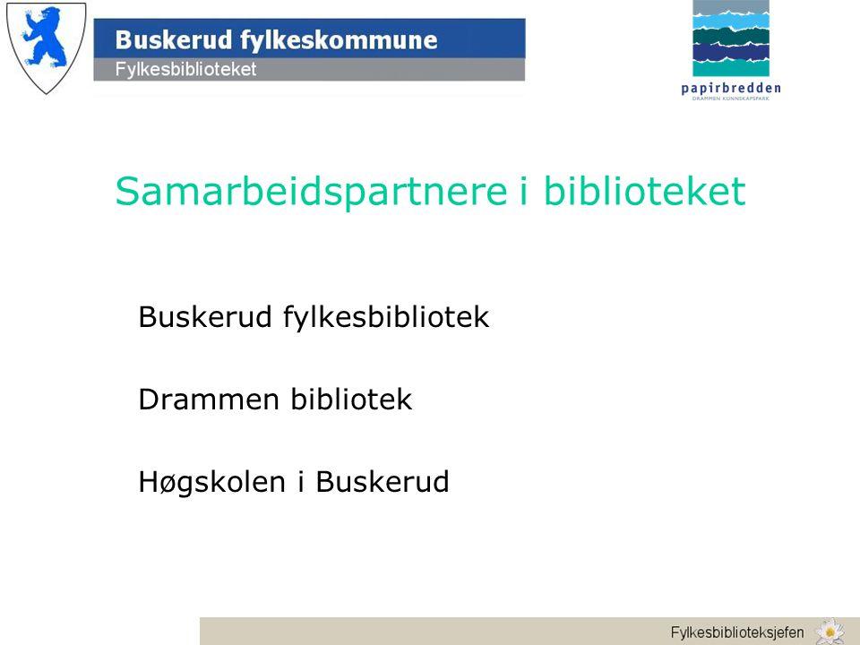 Samarbeidspartnere i biblioteket Buskerud fylkesbibliotek Drammen bibliotek Høgskolen i Buskerud