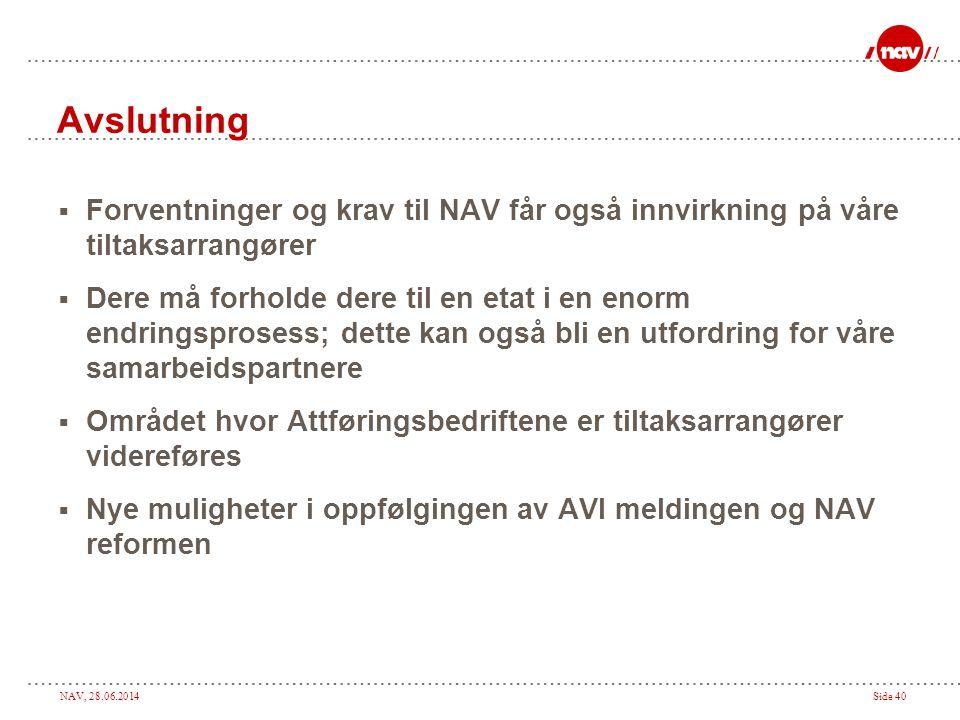NAV, 28.06.2014Side 40 Avslutning  Forventninger og krav til NAV får også innvirkning på våre tiltaksarrangører  Dere må forholde dere til en etat i