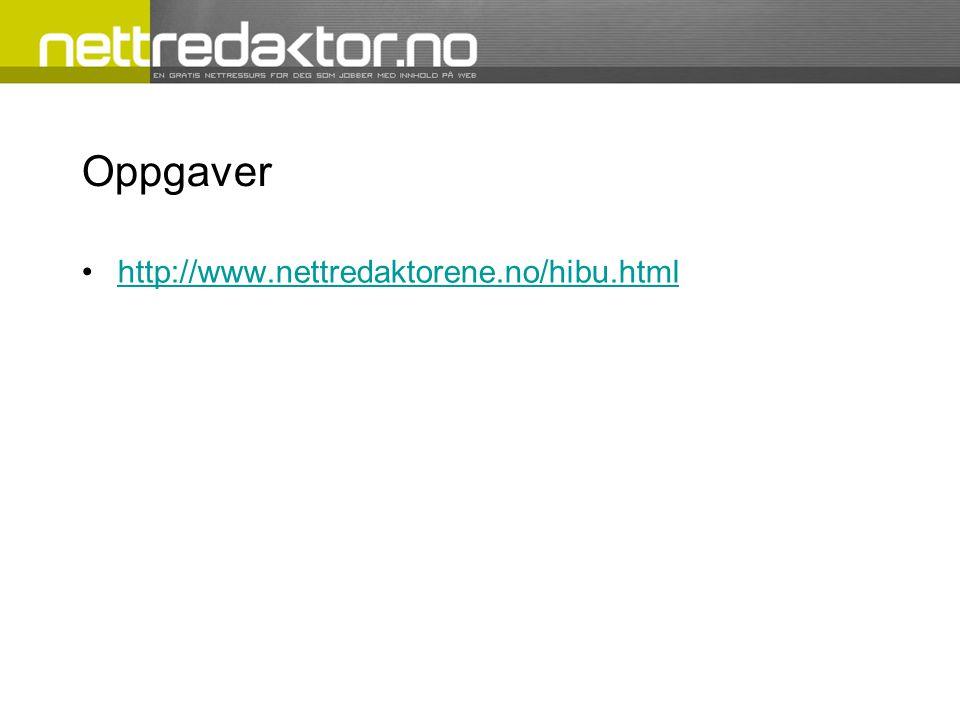 Oppgaver •http://www.nettredaktorene.no/hibu.htmlhttp://www.nettredaktorene.no/hibu.html