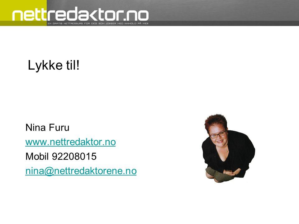 Lykke til! Nina Furu www.nettredaktor.no Mobil 92208015 nina@nettredaktorene.no