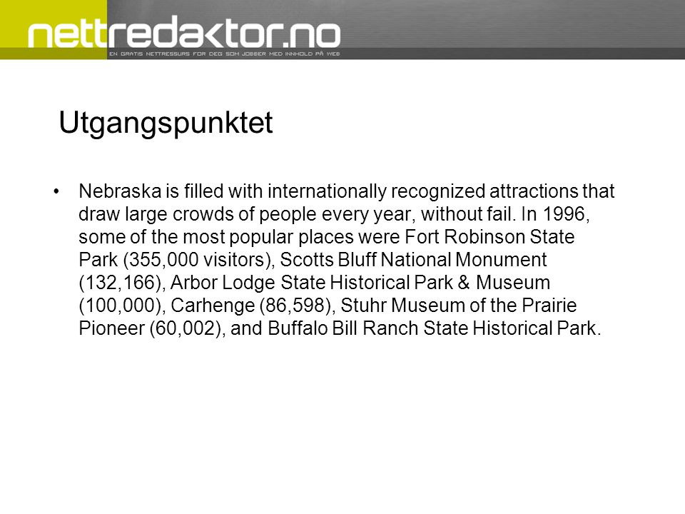 Utgangspunktet •Nebraska is filled with internationally recognized attractions that draw large crowds of people every year, without fail. In 1996, som