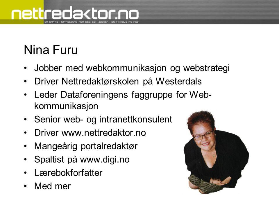 Nina Furu •Jobber med webkommunikasjon og webstrategi •Driver Nettredaktørskolen på Westerdals •Leder Dataforeningens faggruppe for Web- kommunikasjon