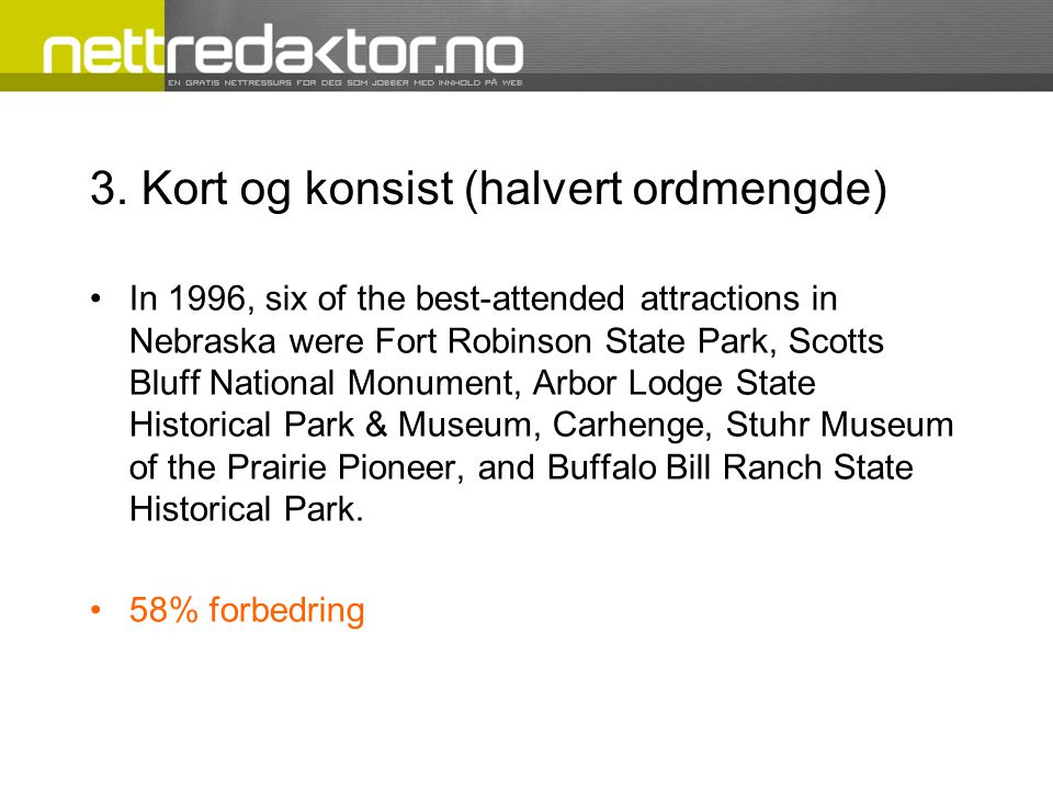 3. Kort og konsist (halvert ordmengde) •In 1996, six of the best-attended attractions in Nebraska were Fort Robinson State Park, Scotts Bluff National