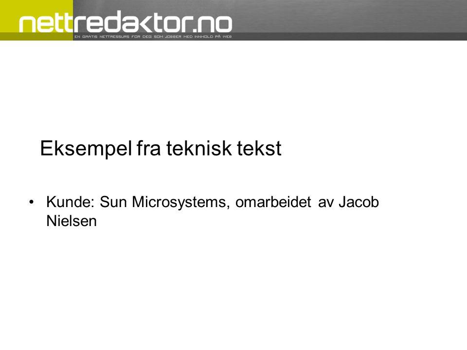Eksempel fra teknisk tekst •Kunde: Sun Microsystems, omarbeidet av Jacob Nielsen