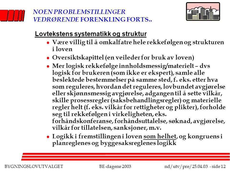 BYGNINGSLOVUTVALGETBE-dagene 2003nd/utv/pre/25.04.03 - side 12 NOEN PROBLEMSTILLINGER VEDRØRENDE FORENKLING FORTS..