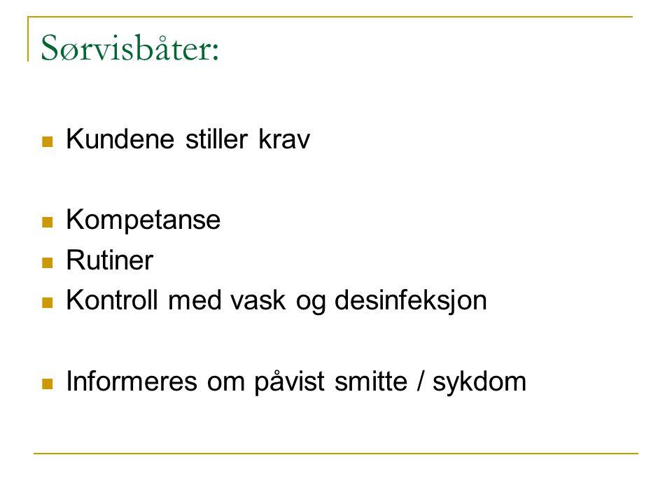 Sørvisbåter:  Kundene stiller krav  Kompetanse  Rutiner  Kontroll med vask og desinfeksjon  Informeres om påvist smitte / sykdom