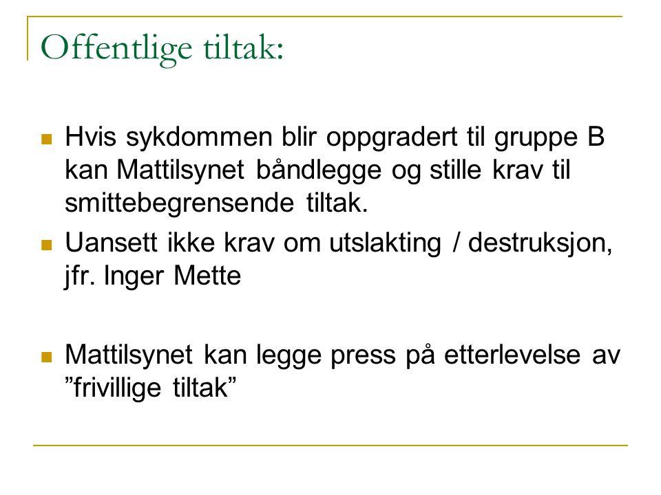 Offentlige tiltak:  Hvis sykdommen blir oppgradert til gruppe B kan Mattilsynet båndlegge og stille krav til smittebegrensende tiltak.  Uansett ikke