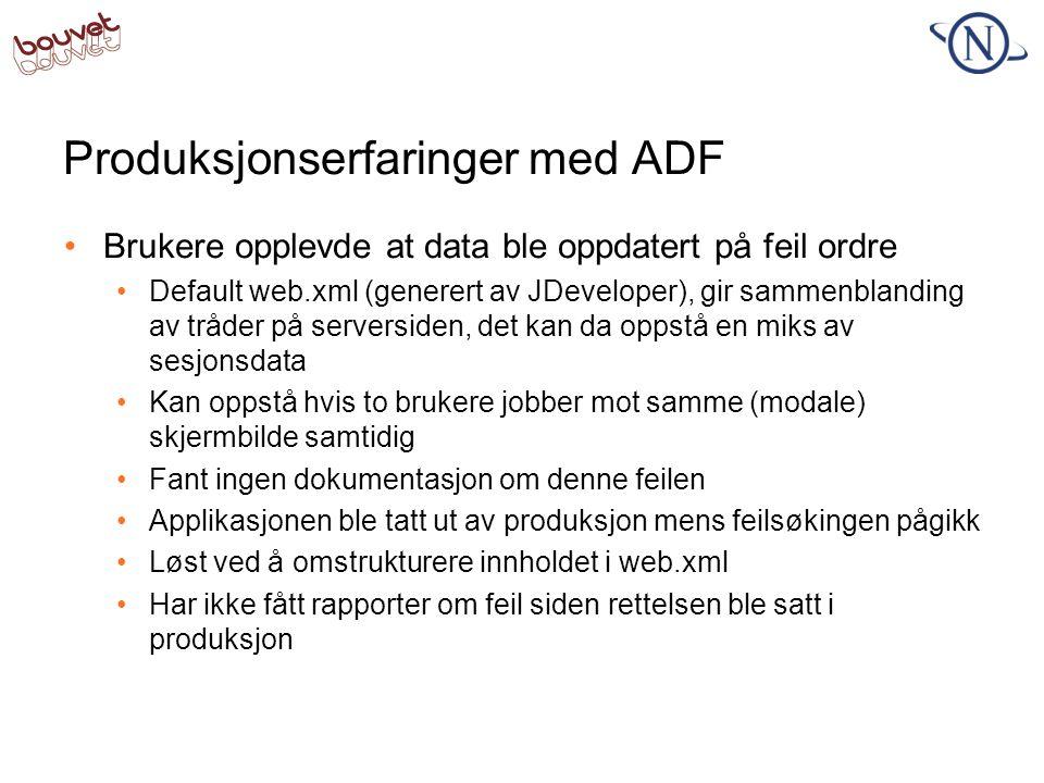 Produksjonserfaringer med ADF •Brukere opplevde at data ble oppdatert på feil ordre •Default web.xml (generert av JDeveloper), gir sammenblanding av t