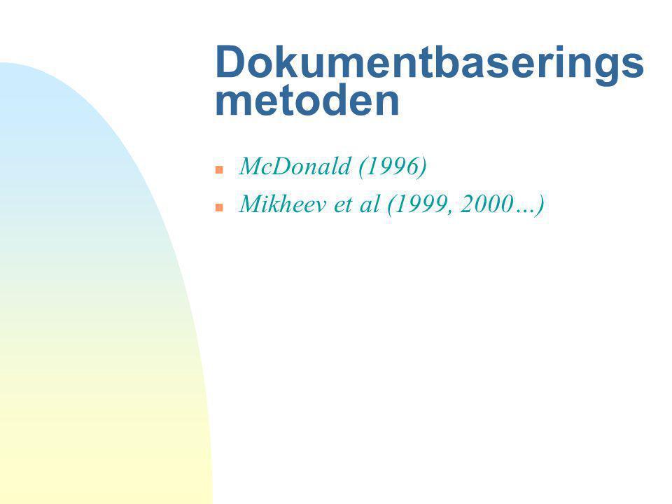 Dokumentbaserings metoden n McDonald (1996) n Mikheev et al (1999, 2000…)
