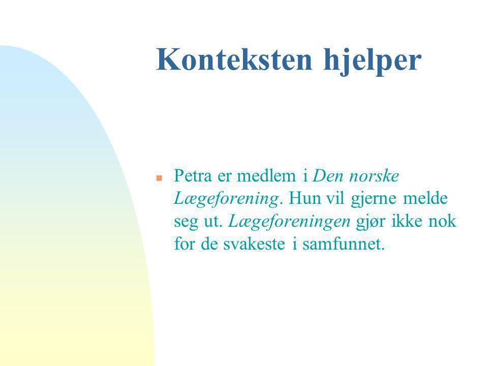 Konteksten hjelper n Petra er medlem i Den norske Lægeforening. Hun vil gjerne melde seg ut. Lægeforeningen gjør ikke nok for de svakeste i samfunnet.