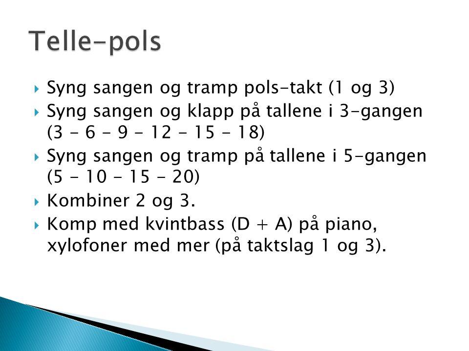  Syng sangen og tramp pols-takt (1 og 3)  Syng sangen og klapp på tallene i 3-gangen (3 - 6 - 9 - 12 - 15 - 18)  Syng sangen og tramp på tallene i