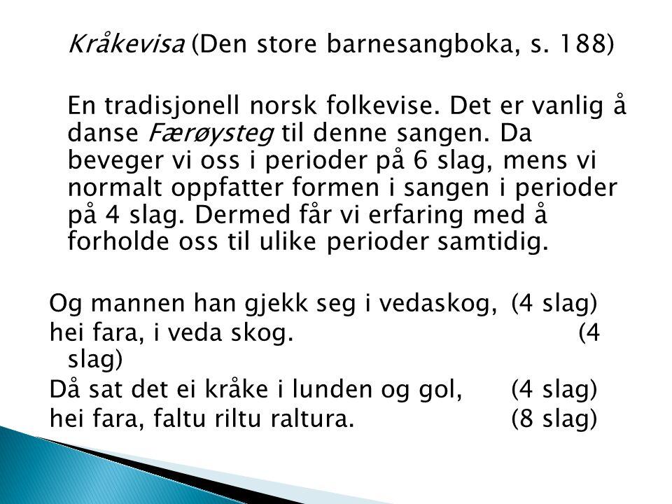 Kråkevisa (Den store barnesangboka, s. 188) En tradisjonell norsk folkevise. Det er vanlig å danse Færøysteg til denne sangen. Da beveger vi oss i per