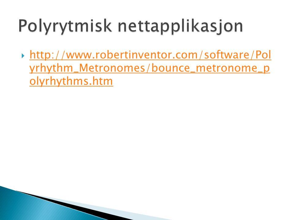  http://www.robertinventor.com/software/Pol yrhythm_Metronomes/bounce_metronome_p olyrhythms.htm http://www.robertinventor.com/software/Pol yrhythm_M