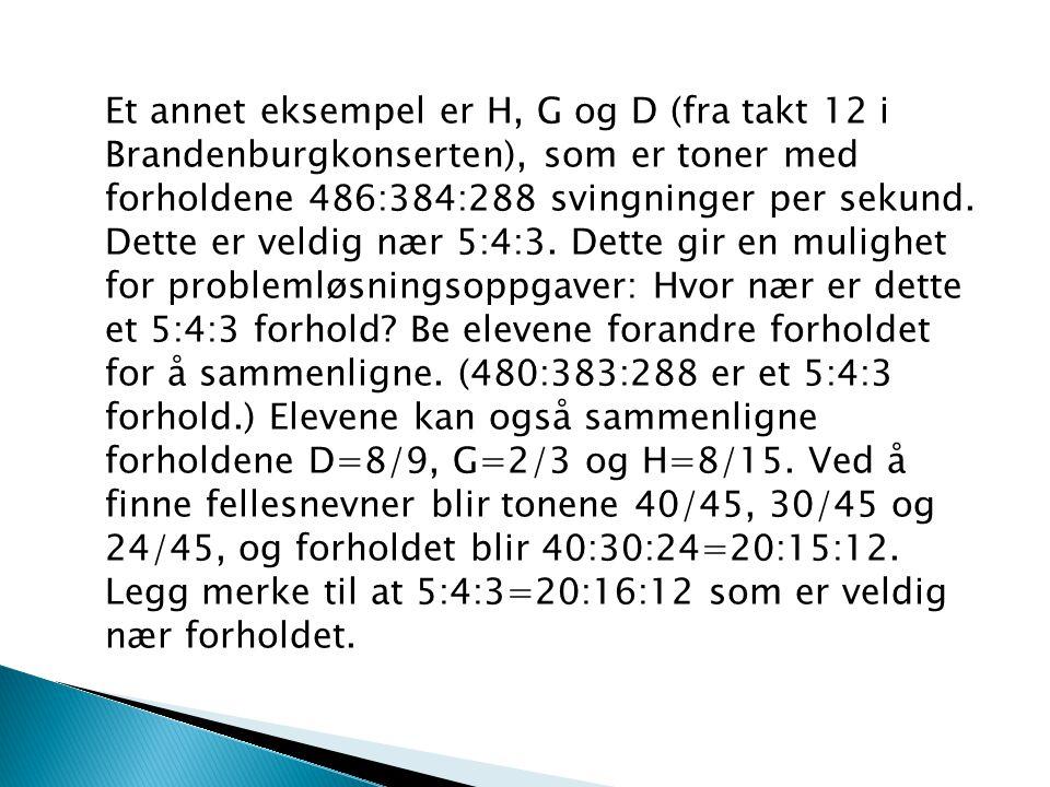 Et annet eksempel er H, G og D (fra takt 12 i Brandenburgkonserten), som er toner med forholdene 486:384:288 svingninger per sekund. Dette er veldig n