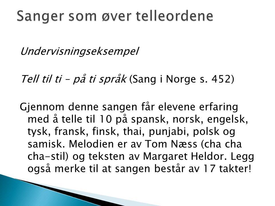 Undervisningseksempel Tell til ti – på ti språk (Sang i Norge s. 452) Gjennom denne sangen får elevene erfaring med å telle til 10 på spansk, norsk, e