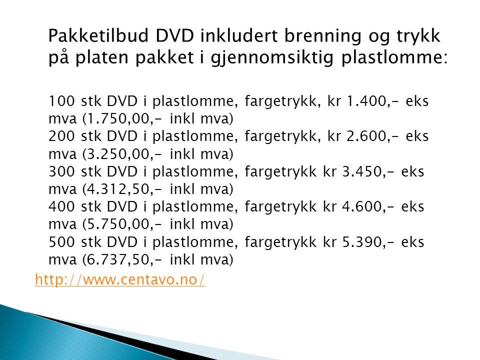 Pakketilbud DVD inkludert brenning og trykk på platen pakket i gjennomsiktig plastlomme: 100 stk DVD i plastlomme, fargetrykk, kr 1.400,- eks mva (1.7