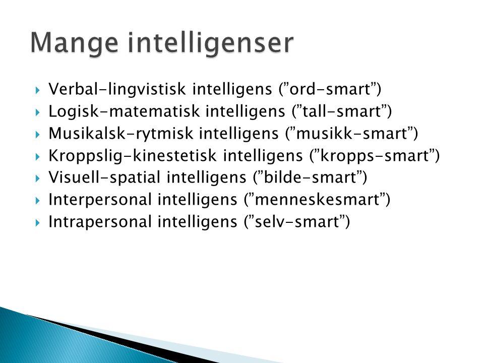 " Verbal-lingvistisk intelligens (""ord-smart"")  Logisk-matematisk intelligens (""tall-smart"")  Musikalsk-rytmisk intelligens (""musikk-smart"")  Kropp"