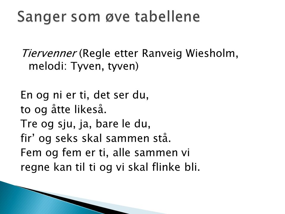Tiervenner (Regle etter Ranveig Wiesholm, melodi: Tyven, tyven) En og ni er ti, det ser du, to og åtte likeså. Tre og sju, ja, bare le du, fir' og sek