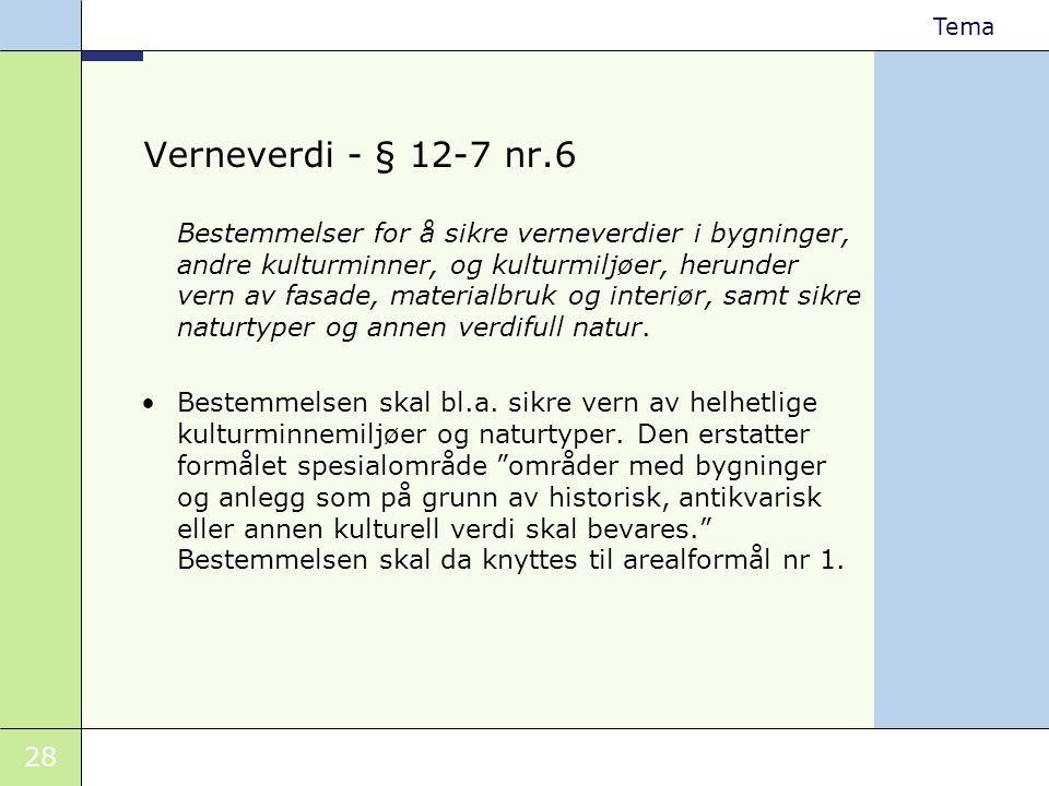 28 Tema Verneverdi - § 12-7 nr.6 Bestemmelser for å sikre verneverdier i bygninger, andre kulturminner, og kulturmiljøer, herunder vern av fasade, mat