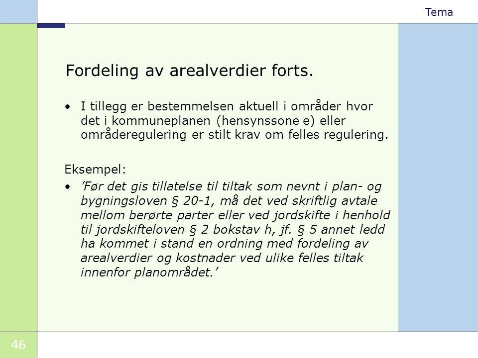46 Tema Fordeling av arealverdier forts. •I tillegg er bestemmelsen aktuell i områder hvor det i kommuneplanen (hensynssone e) eller områderegulering