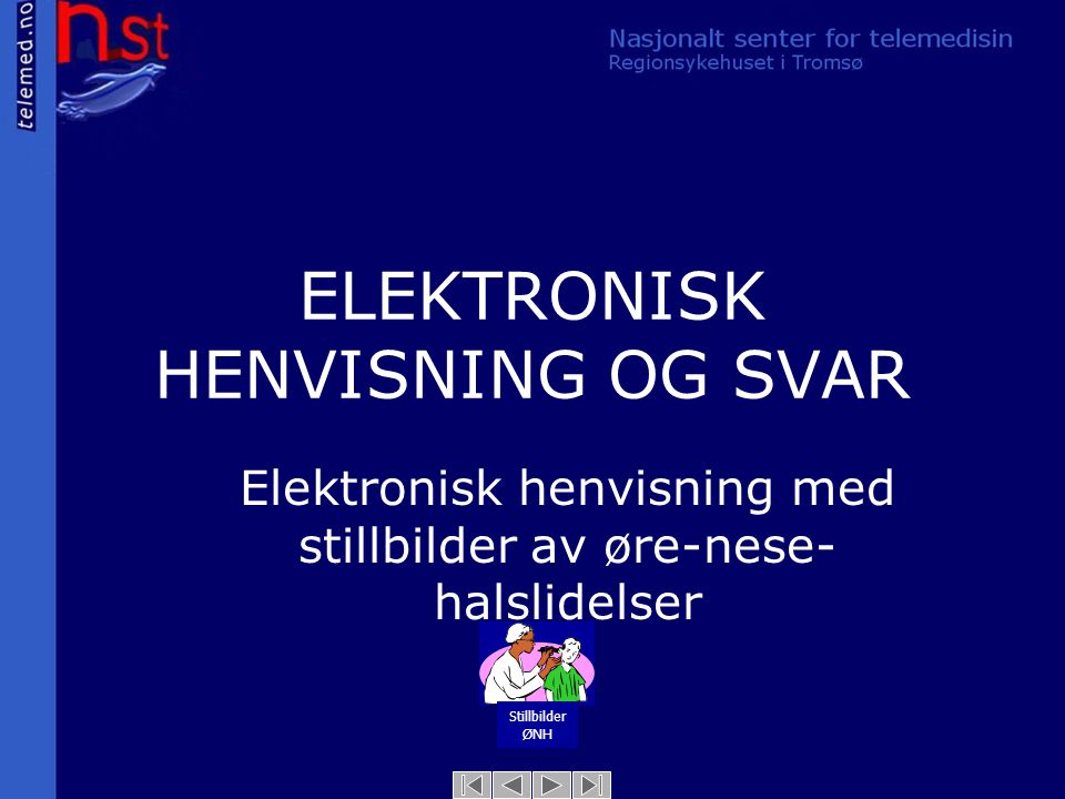 ELEKTRONISK HENVISNING OG SVAR Elektronisk henvisning med stillbilder av øre-nese- halslidelser Stillbilder ØNH